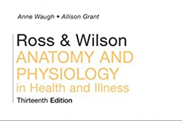 ROSS AND WILSON ANATOMY AND PHYSIOLOGY IN HEALTH AND ILLNESS 13ED